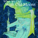 What We Did With Old Moons